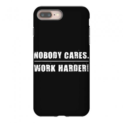 Nobody Cares Work Harder Motivational Fitness Workout Gym T Shirt Iphone 8 Plus Case Designed By Cuser1744