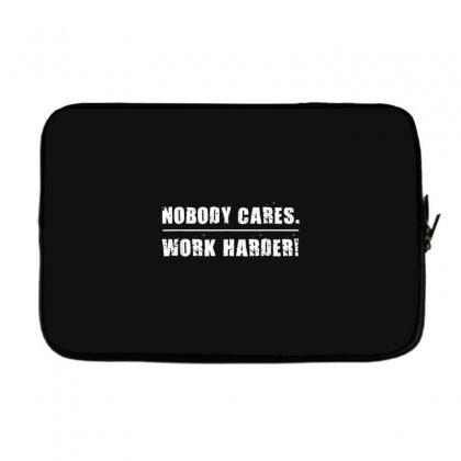 Nobody Cares Work Harder Motivational Fitness Workout Gym T Shirt Laptop Sleeve Designed By Cuser1744