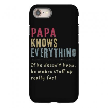 Papa Knows Everything If He Doesn't Know T Shirt Iphone 8 Case Designed By Cuser1744