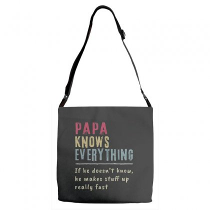 Papa Knows Everything If He Doesn't Know T Shirt Adjustable Strap Totes Designed By Cuser1744