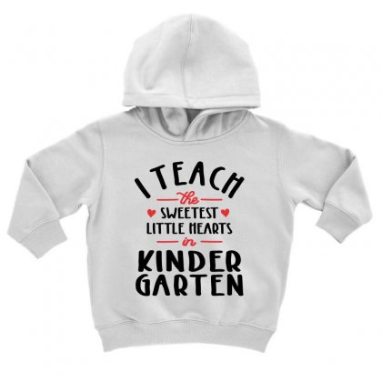 I Teach The Sweetest Little Hearts Valentines Day Teacher Toddler Hoodie Designed By Cidolopez