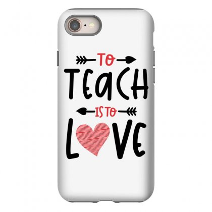 To Teach Is To Love Heart Valentines Day Gift Iphone 8 Case Designed By Cidolopez