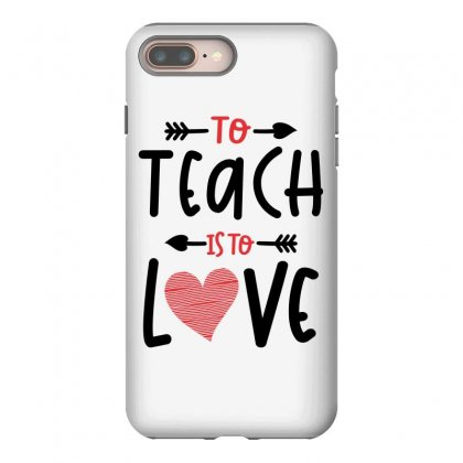 To Teach Is To Love Heart Valentines Day Gift Iphone 8 Plus Case Designed By Cidolopez