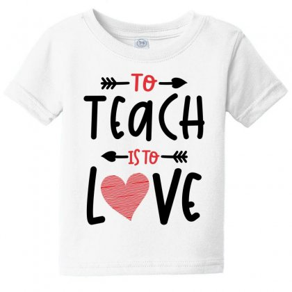 To Teach Is To Love Heart Valentines Day Gift Baby Tee Designed By Cidolopez