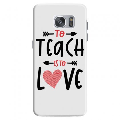 To Teach Is To Love Heart Valentines Day Gift Samsung Galaxy S7 Case Designed By Cidolopez