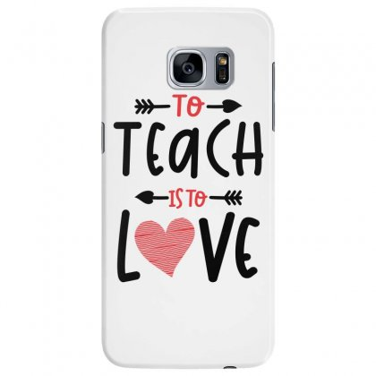 To Teach Is To Love Heart Valentines Day Gift Samsung Galaxy S7 Edge Case Designed By Cidolopez