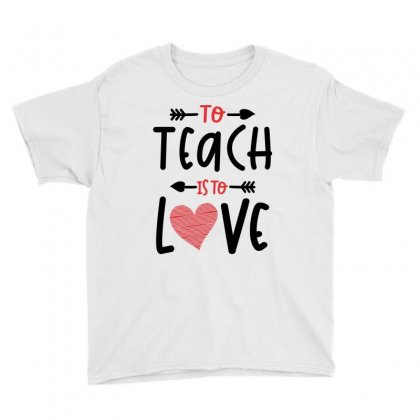 To Teach Is To Love Heart Valentines Day Gift Youth Tee Designed By Cidolopez
