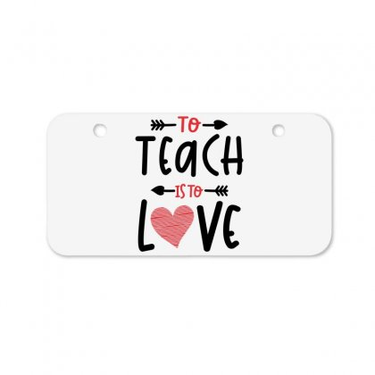 To Teach Is To Love Heart Valentines Day Gift Bicycle License Plate Designed By Cidolopez