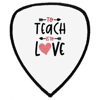 To Teach Is To Love Heart Valentines Day Gift Shield S Patch Designed By Cidolopez