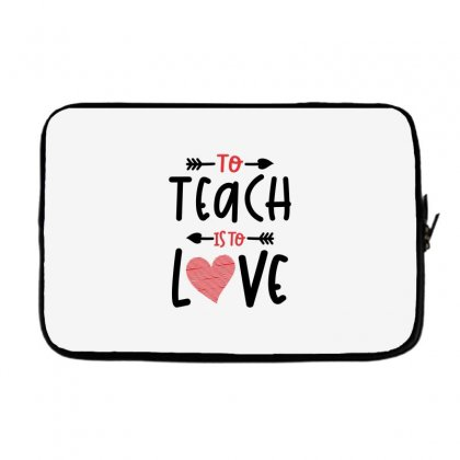 To Teach Is To Love Heart Valentines Day Gift Laptop Sleeve Designed By Cidolopez