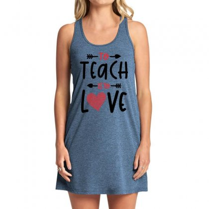 To Teach Is To Love Heart Valentines Day Gift Tank Dress Designed By Cidolopez