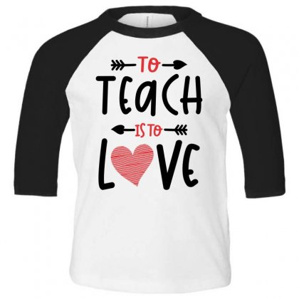 To Teach Is To Love Heart Valentines Day Gift Toddler 3/4 Sleeve Tee Designed By Cidolopez