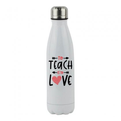 To Teach Is To Love Heart Valentines Day Gift Stainless Steel Water Bottle Designed By Cidolopez