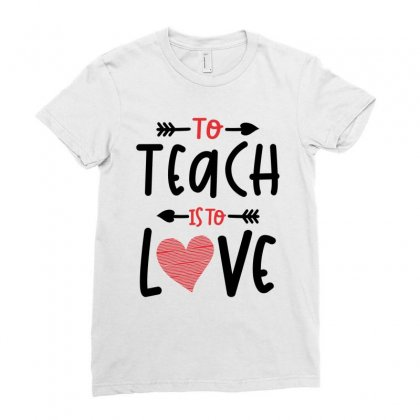 To Teach Is To Love Heart Valentines Day Gift Ladies Fitted T-shirt Designed By Cidolopez