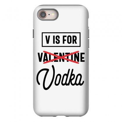 Vodka Lover Drinker V Is Valetines Day Vodka Drinking Iphone 8 Case Designed By Cidolopez