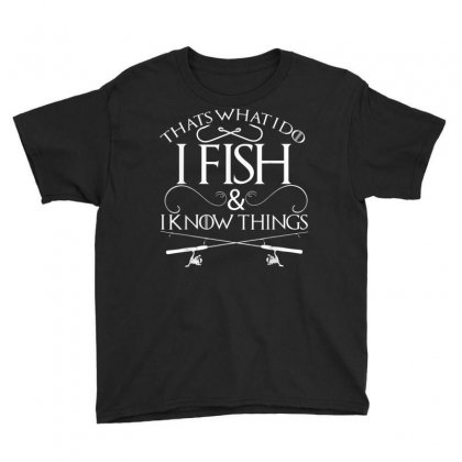 That's What I Do I Fish And I Know Things Fishing T Shirt Youth Tee Designed By Cuser1744
