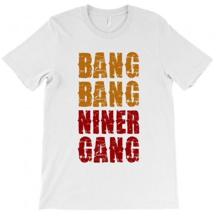 Bang Bang Niner Gang Football T-shirt Designed By Helloshop