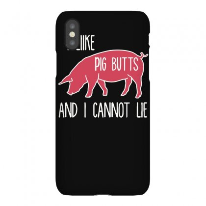 I Like Pig Butts And I Cannot Lie Iphonex Case Designed By Bon T-shirt
