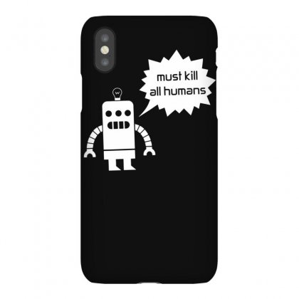 Must Kill All Humans Iphonex Case Designed By Funtee