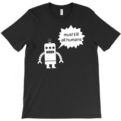 Must Kill All Humans T-shirt Designed By Funtee