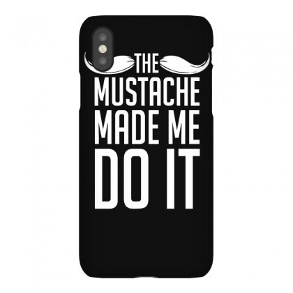 Mustache Made Me Do It Funny Iphonex Case Designed By Funtee