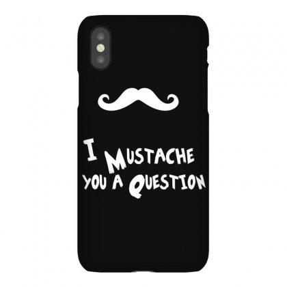 Mustache U A Question Iphonex Case Designed By Funtee