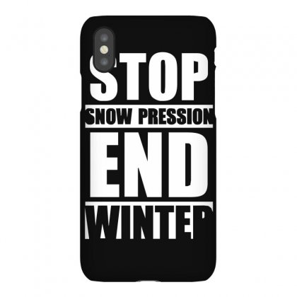 Stop Snow Pression End Winter Funny Iphonex Case Designed By Ruliyanti