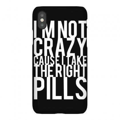 I'm Not Crazy Cause I Take The Right Pills Iphonex Case Designed By Ruliyanti