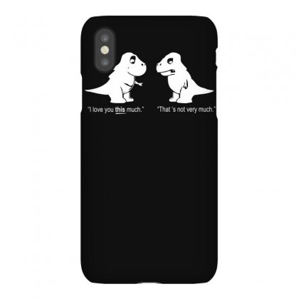 Trex I Love You This Much Iphonex Case Designed By Ruliyanti