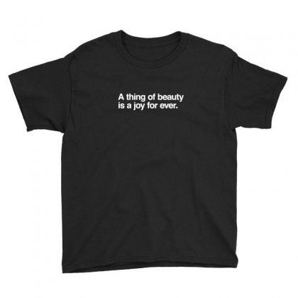 A Thing Of Beauty Is A Joy For Ever Youth Tee Designed By As99