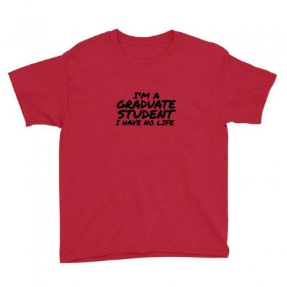 I'm A Graduate Student I Have No Life Youth Tee Designed By As99