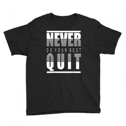 Never Do Your Best Quit Youth Tee Designed By Kakashop