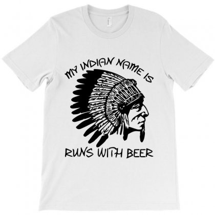 My Indian Name Is Runs With Beer T-shirt Designed By Enjang