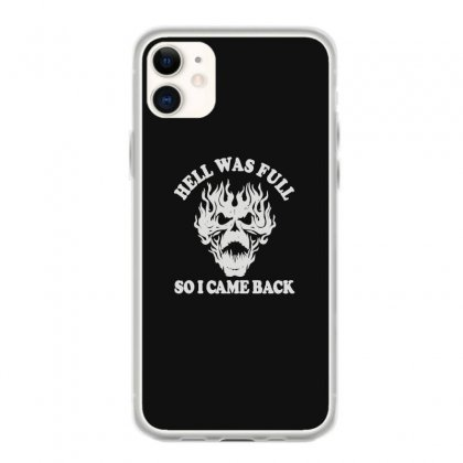 Hell Was Full So I Came Back (2) Iphone 11 Case Designed By Toldo