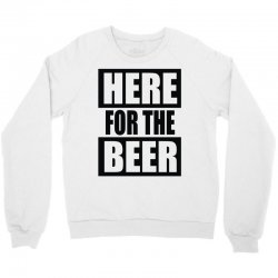 here for the beer Crewneck Sweatshirt | Artistshot