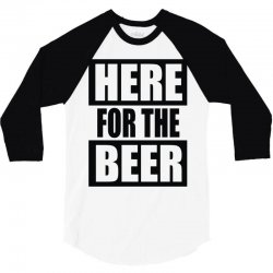 here for the beer 3/4 Sleeve Shirt | Artistshot