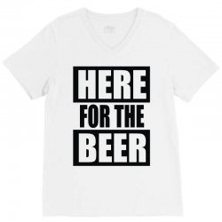 here for the beer V-Neck Tee | Artistshot