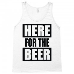 here for the beer Tank Top | Artistshot