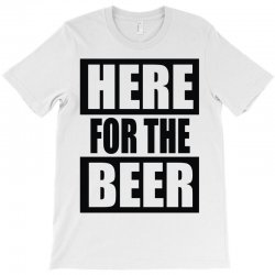 here for the beer T-Shirt | Artistshot