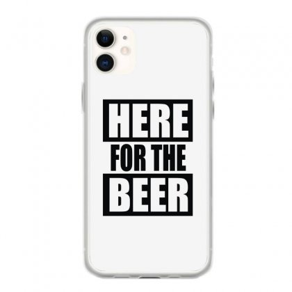Here For The Beer Iphone 11 Case Designed By Toldo