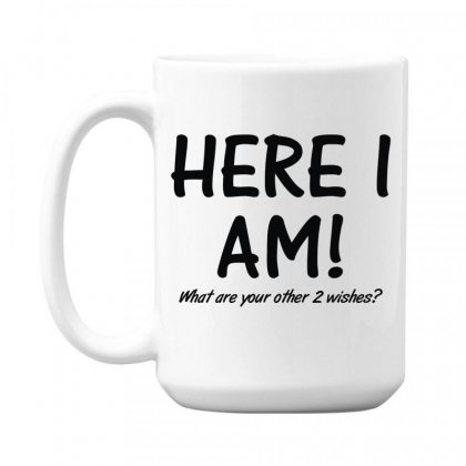 Here I Am What Are Your Other 2 Wishes (2) 15 Oz Coffe Mug Designed By Toldo