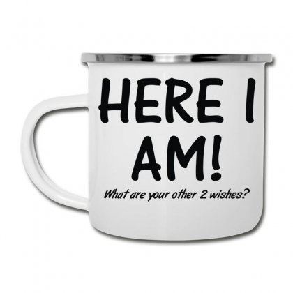 Here I Am What Are Your Other 2 Wishes (2) Camper Cup Designed By Toldo