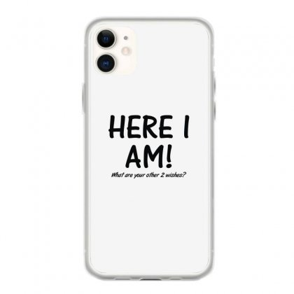 Here I Am What Are Your Other 2 Wishes (2) Iphone 11 Case Designed By Toldo