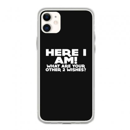 Here I Am What Are Your Other 2 Wishes Iphone 11 Case Designed By Toldo