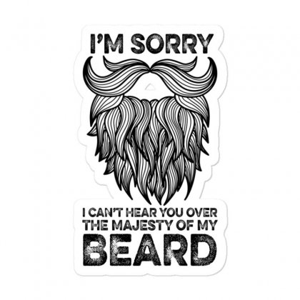 I'm Sorry I Can't Hear You Over The Majesty Of My Beard For Light Sticker Designed By Gurkan