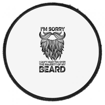 I'm Sorry I Can't Hear You Over The Majesty Of My Beard For Light Round Patch Designed By Gurkan