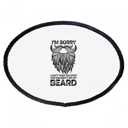 I'm Sorry I Can't Hear You Over The Majesty Of My Beard For Light Oval Patch Designed By Gurkan