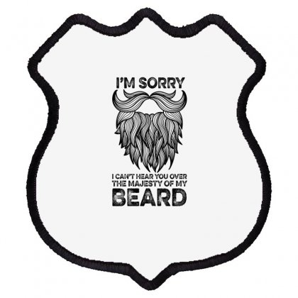 I'm Sorry I Can't Hear You Over The Majesty Of My Beard For Light Shield Patch Designed By Gurkan