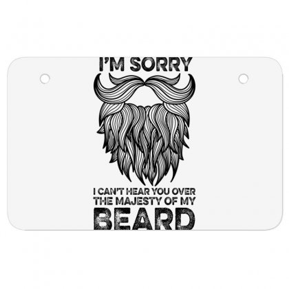 I'm Sorry I Can't Hear You Over The Majesty Of My Beard For Light Atv License Plate Designed By Gurkan