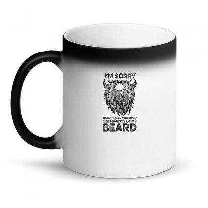 I'm Sorry I Can't Hear You Over The Majesty Of My Beard For Light Magic Mug Designed By Gurkan